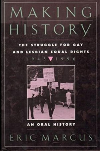 Image for  Making History: The Struggle for Gay and Lesbian Equal Rights, 1945-1990 : An Oral History