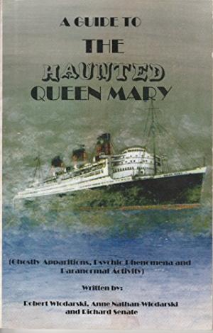 Image for A guide to the haunted Queen Mary: Ghostly apparitions, psychic phenomena and paranormal activity aboard the world famous luxury liner