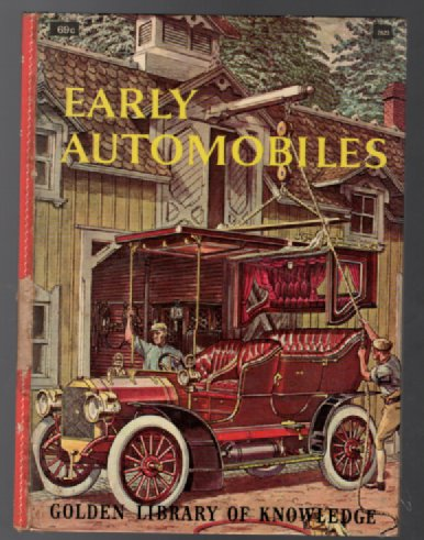 Image for  Early Automobiles: The Story of Horseless Carriages from the Clock-Spring Car of 1649 to Henry Ford's Model T (The Golden Library of Knowledge)