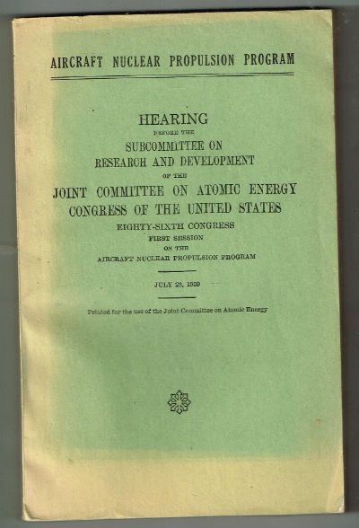 Image for Aircraft nuclear propulsion program : hearing before the Subcommittee on Research and Development of the Joint Committee on Atomic Energy, Congress of the United States, Eighty-sixth Congress, first session ... July 23, 1959.