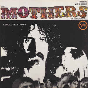 Image for The Mothers Of Invention* ‎– Absolutely Free  Label:  Verve Records ‎– V/V6-5013X, Verve Records ‎– V6-5013  Format:  Vinyl, LP, Album, Stereo   Country:  US  Released:  26 May 1967  Genre:  Rock  Style:  Blues Rock, Psychedelic Rock, Avantgarde, Prog Rock