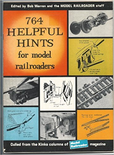 Image for 764 helpful hints for model railroaders, culled from the Kinks columns of Model railroader magazine.