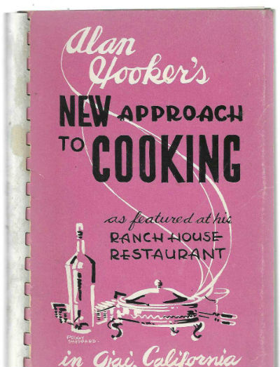 Image for Alan Hooker's New Approach to Cooking as Featured at His Ranch House Restaurant in Ojai, California. Foreword By Sheilah Graham. Edited By Helen Morrow. Drawings By Beatrice Wood. Front Cover By Peggy Sheppard
