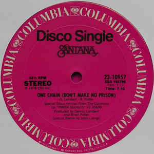 "Image for Santana ‎– One Chain (Don't Make No Prison)  Label:  Columbia ‎– 23-10957   Format:  Vinyl, 12"", 33 ⅓ RPM  Country:  US  Released:  1978  Genre:  Rock, Funk / Soul  Style:  Pop Rock, Disco"