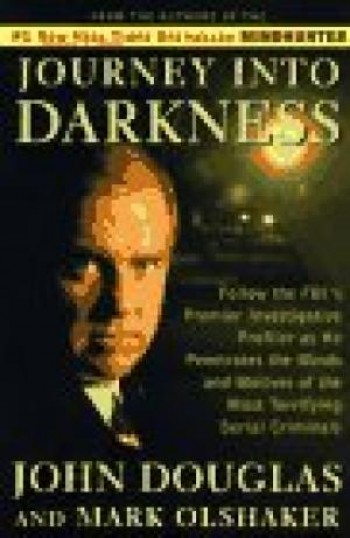 Image for JOURNEY INTO DARKNESS: Follow the FBI's Premier Investigative Profiler as He Penetrates the Minds and Motives of the Most Terrifying Serial Criminals