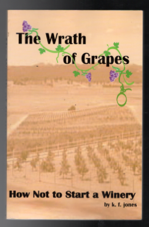 Image for The Wrath of Grapes: How Not to Start a Winery