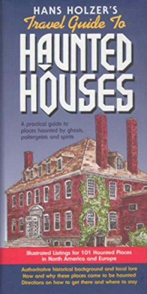 Image for Hanz Holzer's Travel Guide to Haunted Houses: A Practical Guide to Places Haunted by Ghosts, Spirits and Poltergeists