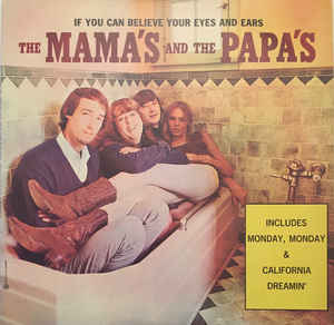 Image for The Mama's And The Papa's* ?– If You Can Believe Your Eyes And Ears