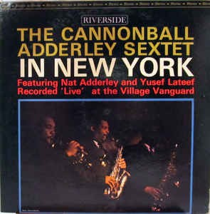 Image for The Cannonball Adderley Sextet in New York: Featuring Nat Adderley and Yusef Lateef.