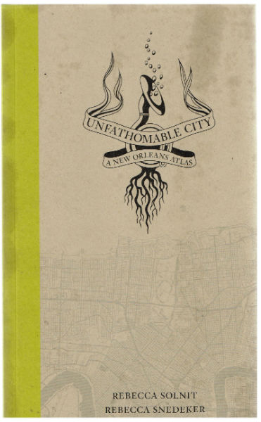 Image for Unfathomable City: A New Orleans Atlas  by Solnit, Rebecca