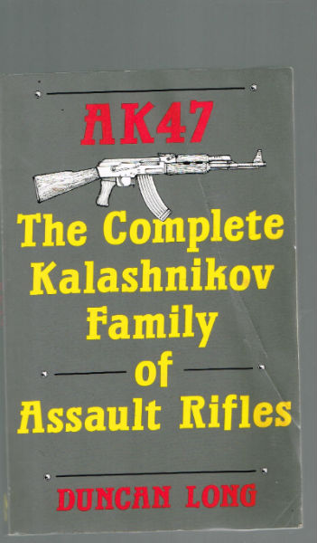 Image for AK47: The Complete Kalashnikov Family Of Assault Rifles  by Long, Duncan    Publisher:Paladin Press  Edition:Softcover  Language:English